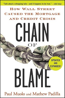 Chain of Blame: How Wall Street Caused the Mortgage and Credit Crisis - Muolo, Paul, and Padilla, Mathew