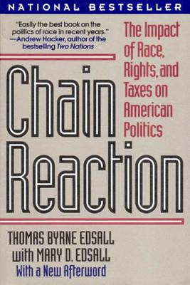 Chain Reaction: The Impact of Race, Rights, and Taxes on American Politics - Edsall, Mary D, and Edsall, Thomas Byrne