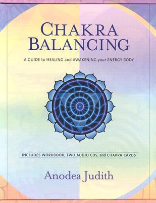Chakra Balancing: A Guide to Healing and Awakening Your Energy Body - Judith, Anodea