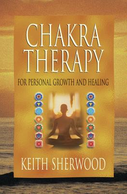 Chakra Therapy: For Personal Growth & Healing - Sherwood, Keith