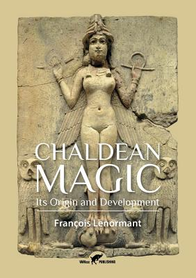 Chaldean Magic: Its Origin and Development - Lenormant, Francois, Professor