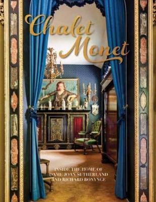 Chalet Monet: Inside the Home of Dame Joan Sutherland and Richard Bonynge - Bonynge, Richard