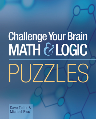 Challenge Your Brain Math & Logic Puzzles - Tuller, Dave, and Rios, Michael