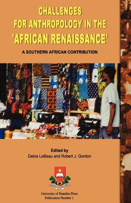 Challenges for Anthropology in the - LeBeau, Debie (Editor), and Gordon, Robert J (Editor)