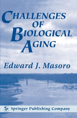 Challenges of Biological Aging: Focus on Physiological Aspects of Care - Masoro, Edward J, PhD