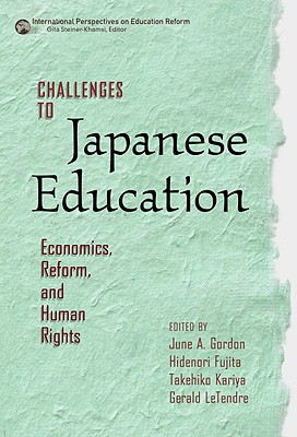 Challenges to Japanese Education: Economics, Reform, and Human Rights - Gordon, June A (Editor), and Fujita, Hidenori (Editor), and Kariya, Takehiko (Editor)