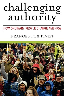 Challenging Authority: How Ordinary People Change America - Piven, Frances Fox