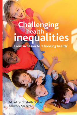 Challenging Health Inequalities: From Acheson to Choosing Health - Dowler, Elizabeth (Editor), and Spencer, Nick (Editor)