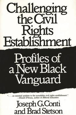 Challenging the Civil Rights Establishment: Profiles of a New Black Vanguard - Conti, J G, and Stetson, Brad