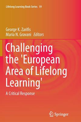 Challenging the 'European Area of Lifelong Learning': A Critical Response - Zarifis, George K (Editor)