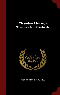 Chamber Music; A Treatise for Students - Dunhill, Thomas F 1877-1946