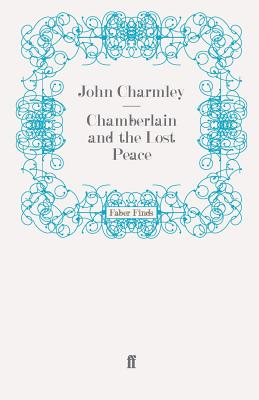 Chamberlain and the Lost Peace - Charmley, John