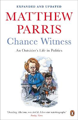 Chance Witness: An Outsider's Life in Politics - Parris, Matthew