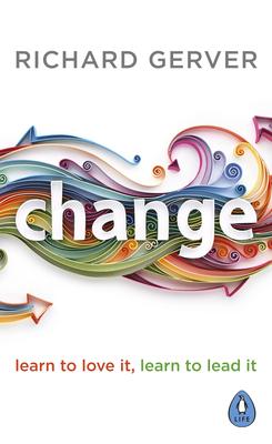 Change: Learn to Love It, Learn to Lead It - Gerver, Richard