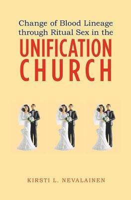 Change of Blood Lineage Through Ritual Sex in the Unification Church - Nevalainen, Kirsti L
