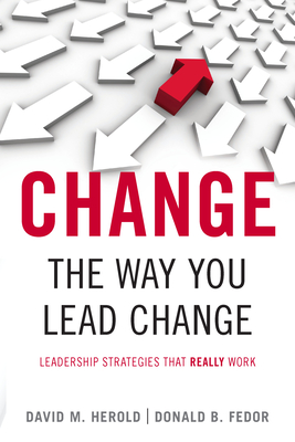 Change the Way You Lead Change: Leadership Strategies That Really Work - Herold, David M
