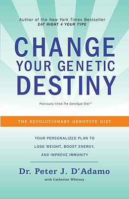 Change Your Genetic Destiny - D'Adamo, Peter J, Dr., and Whitney, Catherine
