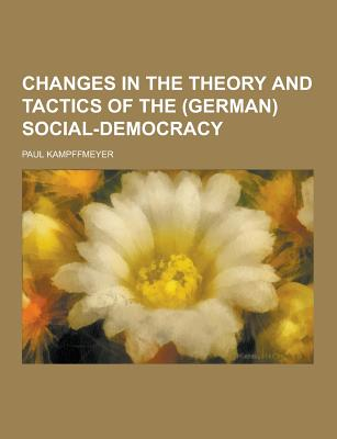 Changes in the Theory and Tactics of the (German) Social-Democracy - Kampffmeyer, Paul