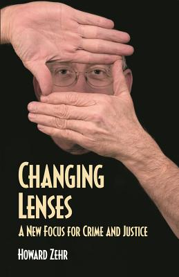 Changing Lenses: A New Focus for Crime and Justice - Zehr, Howard J