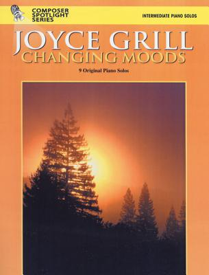 Changing Moods: 9 Original Piano Solos - Grill, Joyce (Composer)