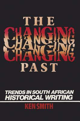 Changing Past: Trends in S. African Historical Writing - Smith, Ken