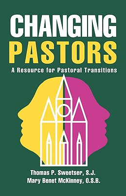 Changing Pastors: A Resource for Pastoral Transitions - Sweetser, Thomas P