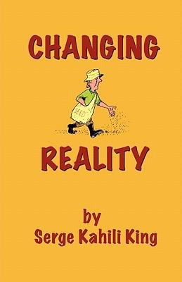 Changing Reality - King, Serge Kahili, PhD