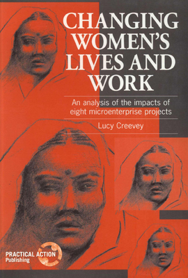 Changing Women's Lives and Work: An Analysis of the Impacts of Eight Microenterprise Projects - Creevey, Lucy