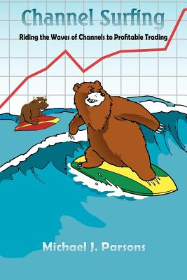 Channel Surfing: Riding the Waves of Channels to Profitable Trading - Parsons, Michael J