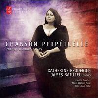Chanson Perpétuelle: French Chamber Songs - Adam Walker (flute); Heath Quartet; James Baillieu (piano); Katherine Broderick (soprano); Tim Lowe (cello)
