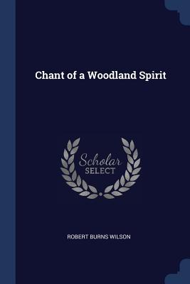 Chant of a Woodland Spirit - Wilson, Robert Burns