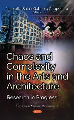 Chaos and Complexity in the Arts and Architecture: Research in Progress - Sala, Nicoletta (Editor), and Cappellato, Gabriele (Editor)