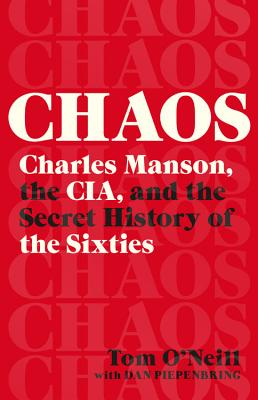 Chaos: Charles Manson, the Cia, and the Secret History of the Sixties - O'Neill, Tom, and Piepenbring, Dan