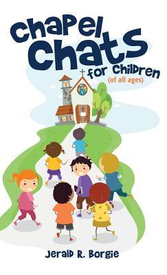 Chapel Chats for Children (of All Ages) - Borgie, Jerald R