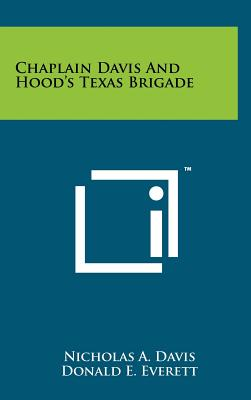 Chaplain Davis and Hood's Texas Brigade - Davis, Nicholas A, and Everett, Donald E (Editor)