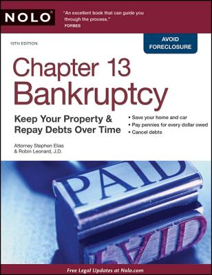 Chapter 13 Bankruptcy: Keep Your Property & Repay Debts Over Time - Elias, Stephen, Attorney, and Leonard, Robin, Attorney, J.D.