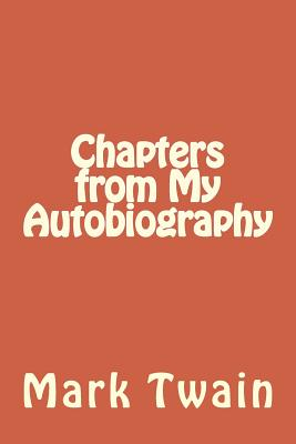 Chapters from My Autobiography - Twain, Mark