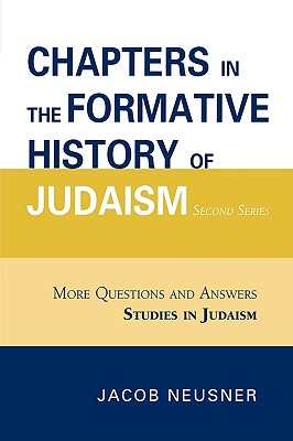 Chapters in the Formative History of Judaism: More Questions and Answers - Neusner, Jacob, PhD