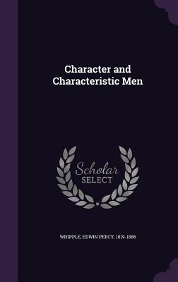 Character and Characteristic Men - Whipple, Edwin Percy