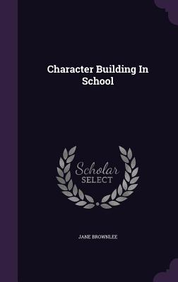 Character Building in School - Brownlee, Jane