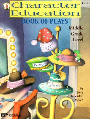 Character Education Book of Plays: Middle Grade Level - Mecca, Judy Trueddell