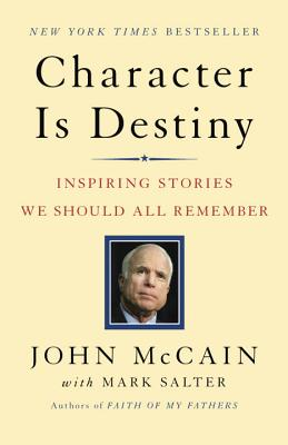 Character Is Destiny: Inspiring Stories We Should All Remember - McCain, John, and Salter, Mark