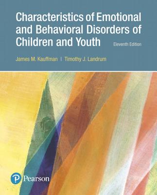 Characteristics of Emotional and Behavioral Disorders of Children and Youth - Kauffman, James M, and Landrum, Timothy J