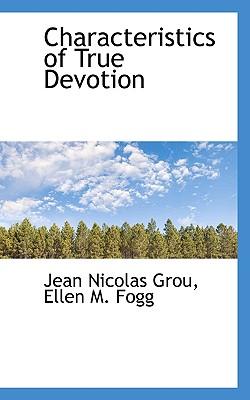 Characteristics of True Devotion - Grou, Jean Nicolas, and Fogg, Ellen M