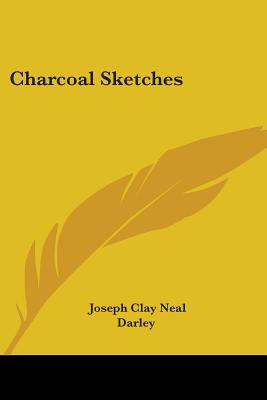 Charcoal Sketches - Neal, Joseph Clay, and Darley (Illustrator)