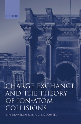 Charge Exchange and the Theory of Ion-Atom Collisions - Bransden, B H, and McDowell, M R C