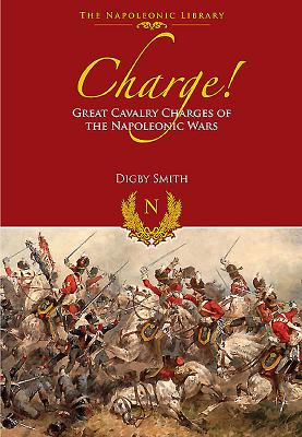Charge!: Great Cavalry Charges of the Napoleonic Wars - Smith, Digby