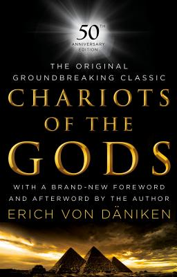 Chariots of the Gods: 50th Anniversary Edition - Von Daniken, Erich (Afterword by)