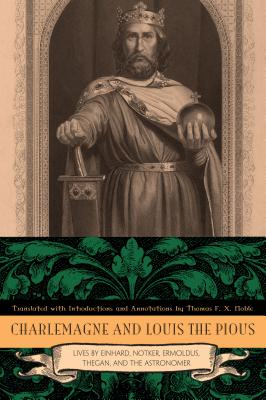 Charlemagne and Louis the Pious: Lives by Einhard, Notker, Ermoldus, Thegan, and the Astronomer - Noble, Thomas F. X. (Translated by)