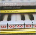 Charles Avison: Six Sonatas for Two Violins and Bass, Op. 1; Six Sonatas for the Harpsichord, Op. 8